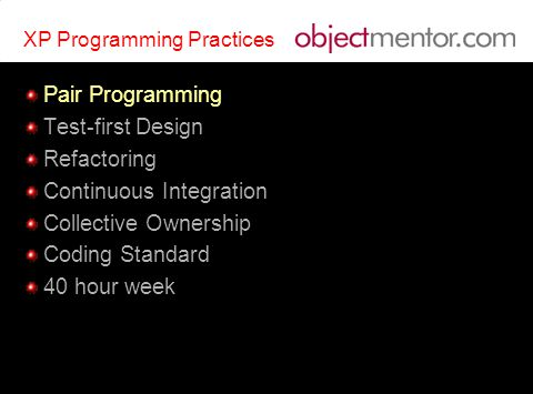 XP Programming Practices Pair Programming Test-first Design Refactoring Continuous Integration Collective Ownership Coding Standard 40 hour week