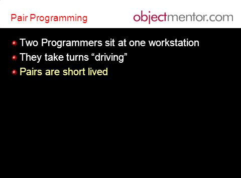 Pair Programming Two Programmers sit at one workstation They take turns driving