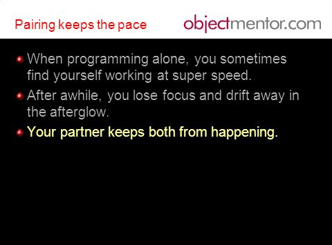 Pairing keeps the pace When programming alone, you sometimes find yourself working at super speed.