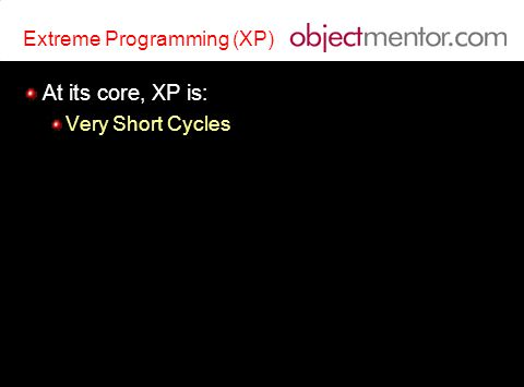 Extreme Programming (XP) At its core, XP is: