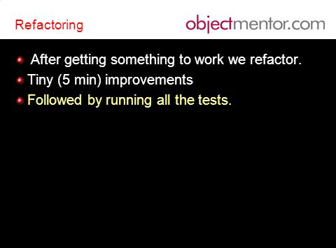 Refactoring After getting something to work we refactor. Tiny (5 min) improvements