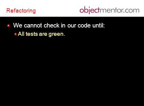 Refactoring We cannot check in our code until: