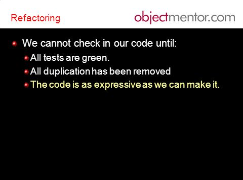 Refactoring We cannot check in our code until: All tests are green.
