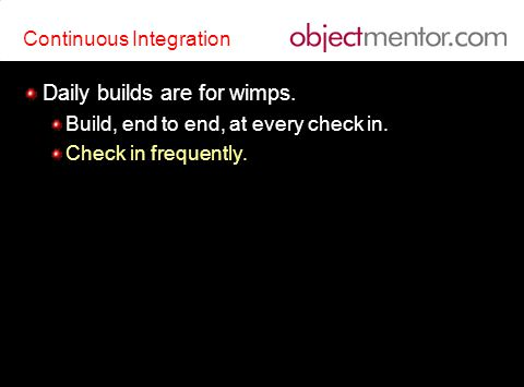 Continuous Integration Daily builds are for wimps. Build, end to end, at every check in.