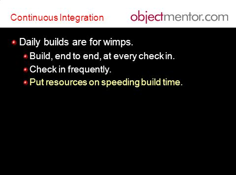 Continuous Integration Daily builds are for wimps.