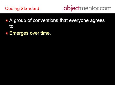 Coding Standard A group of conventions that everyone agrees to.