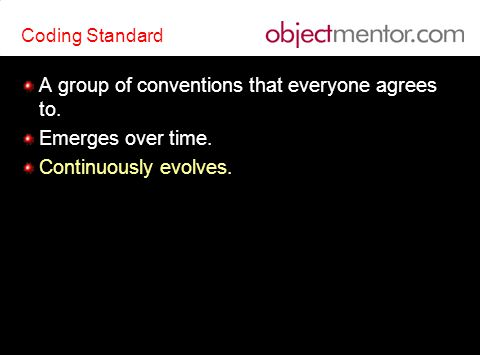 Coding Standard A group of conventions that everyone agrees to. Emerges over time.