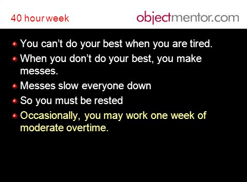 40 hour week You can't do your best when you are tired.