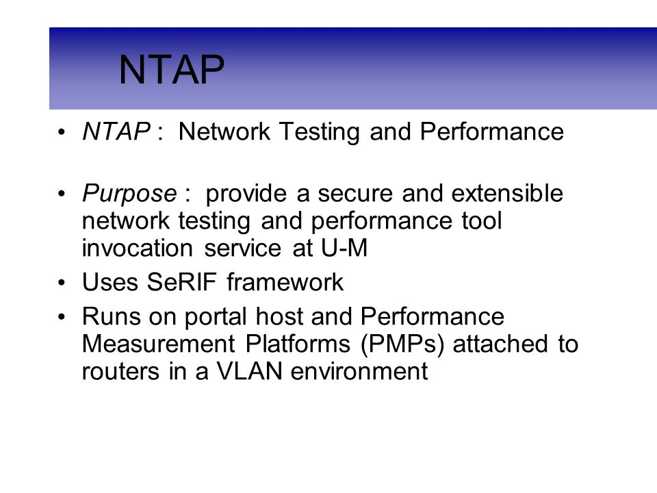SeRIF Resources SeRIF & NTAP home page –http://www.citi.umich.edu/projects/ntaphttp://www.citi.umich.edu/projects/ntap –FAQ & documentation –Download NTAP code & installation instructions Tools – iperf http://dast.nlanr.net/Projects/Iperf/ http://dast.nlanr.net/Projects/Iperf/ –ndt http://e2epi.internet2.edu/ndt/http://e2epi.internet2.edu/ndt/ –owamp http://e2epi.internet2.edu/owamp/http://e2epi.internet2.edu/owamp/