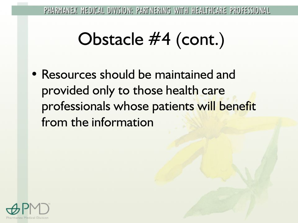 Obstacle #4 (cont.) Resources should be maintained and provided only to those health care professionals whose patients will benefit from the information