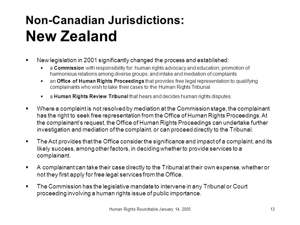 Human Rights Roundtable January 14, 200513 Non-Canadian Jurisdictions: New Zealand  New legislation in 2001 significantly changed the process and est