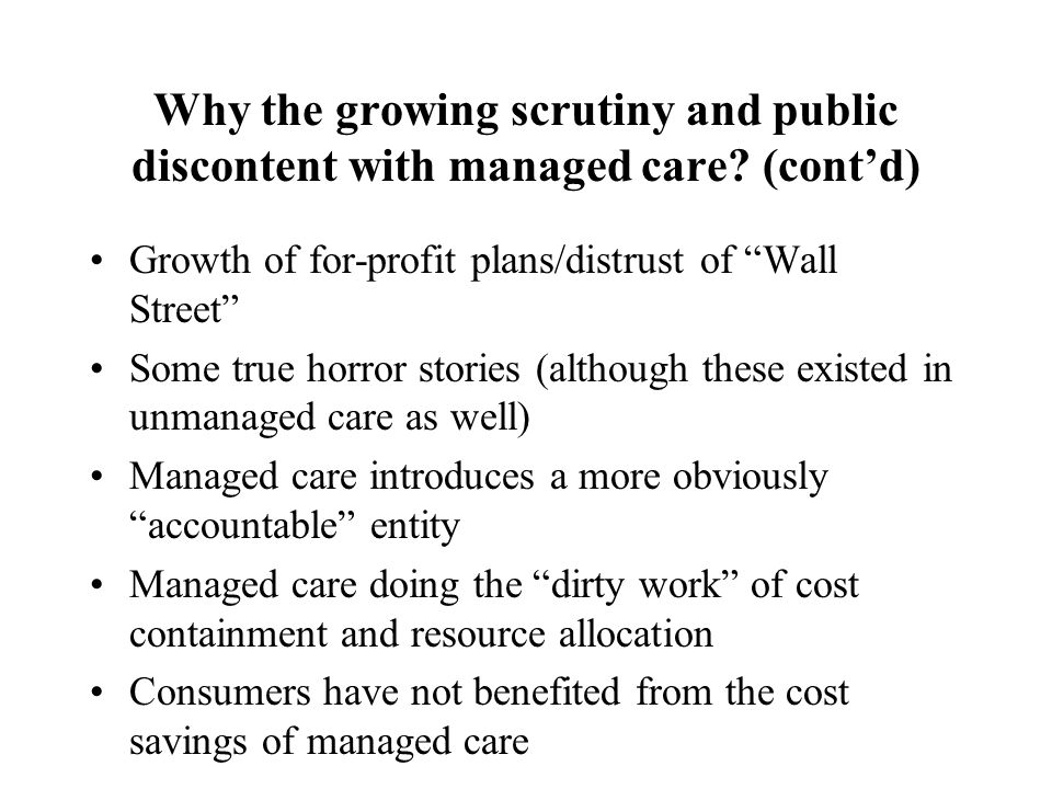 Why the growing scrutiny and public discontent with managed care.