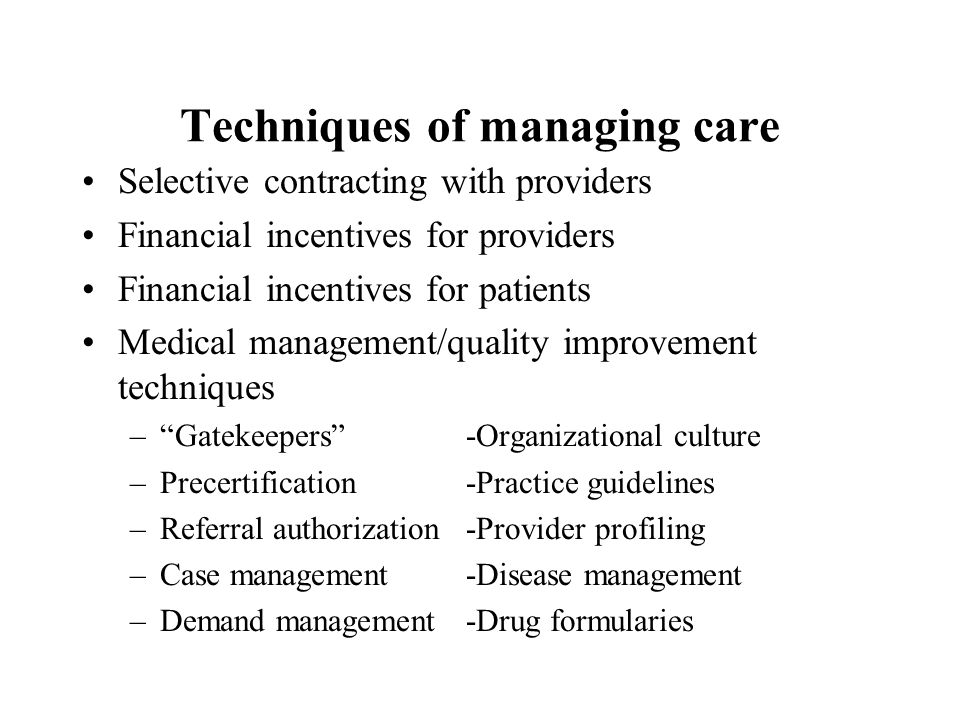 Managed care has not altered most of the causes of rising costs Technology Demographics Mix of primary and specialty physicians Excess capacity Lack of universal coverage Culture ( death is optional )