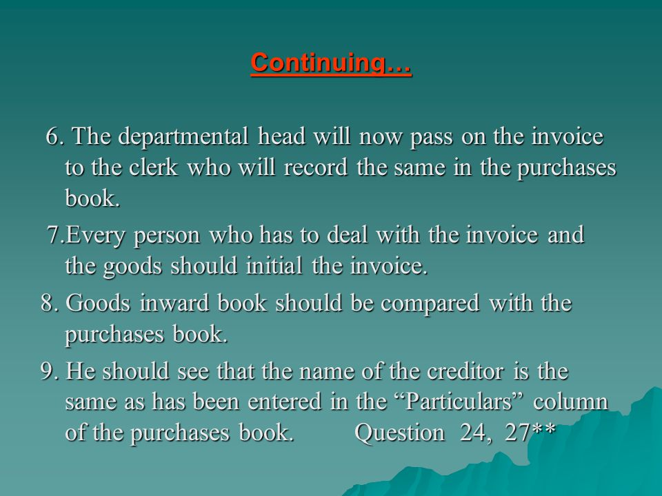 Continuing… 6. The departmental head will now pass on the invoice to the clerk who will record the same in the purchases book. 6. The departmental hea