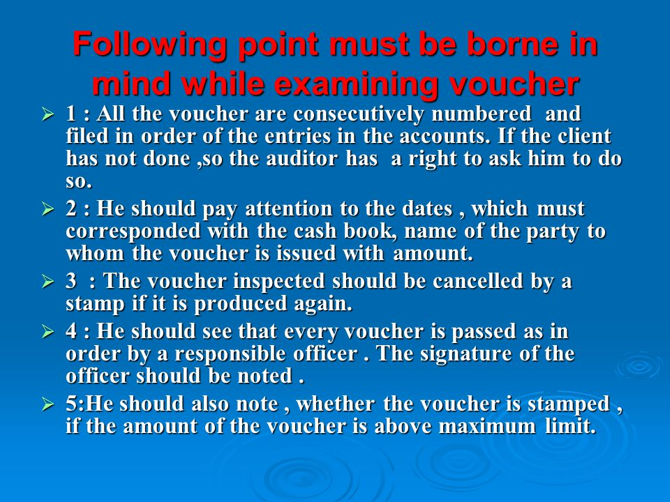 Following point must be borne in mind while examining voucher  1 : All the voucher are consecutively numbered and filed in order of the entries in th