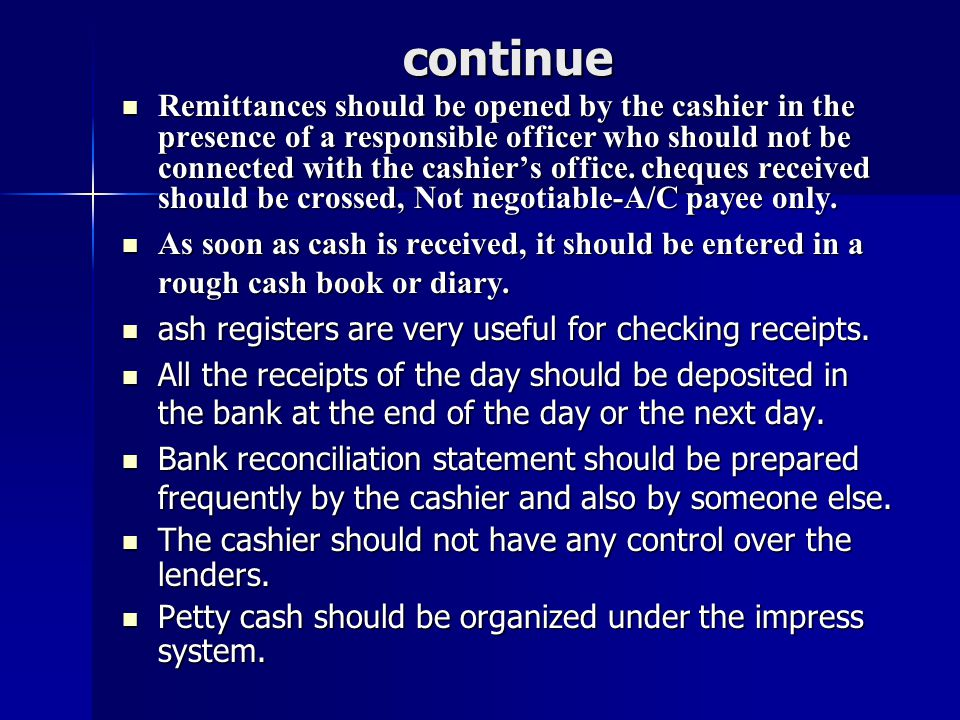 continue Remittances should be opened by the cashier in the presence of a responsible officer who should not be connected with the cashier's office. c