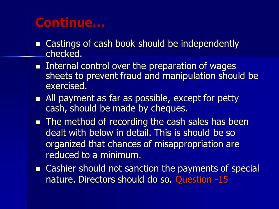 Continue… Castings of cash book should be independently checked. Castings of cash book should be independently checked. Internal control over the prep