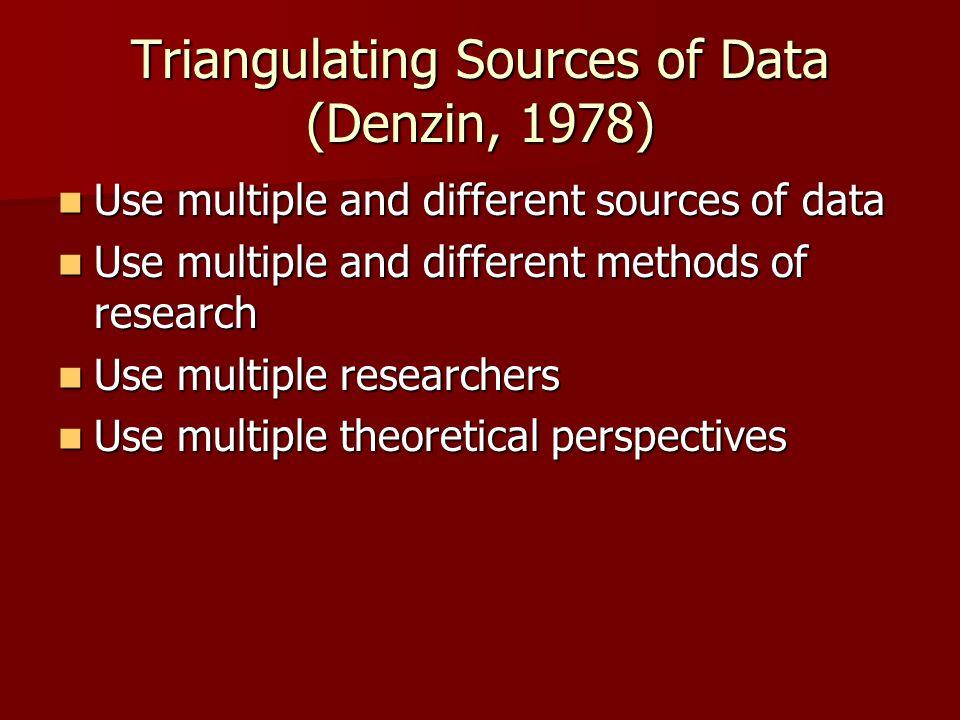 Triangulating Sources of Data (Denzin, 1978) Use multiple and different sources of data Use multiple and different sources of data Use multiple and di