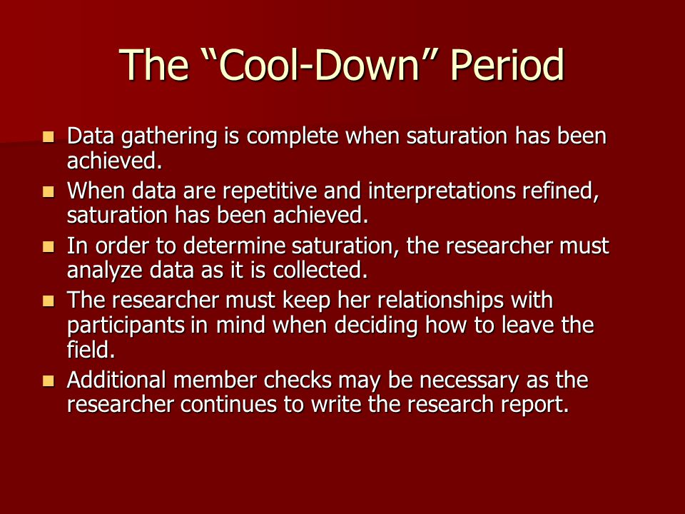 """The """"Cool-Down"""" Period Data gathering is complete when saturation has been achieved. Data gathering is complete when saturation has been achieved. Whe"""