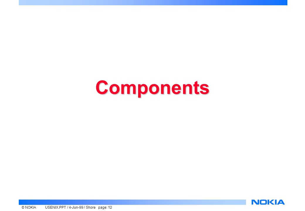 © NOKIAUSENIX.PPT / 4-Jun-99 / Shore page: 12 Components