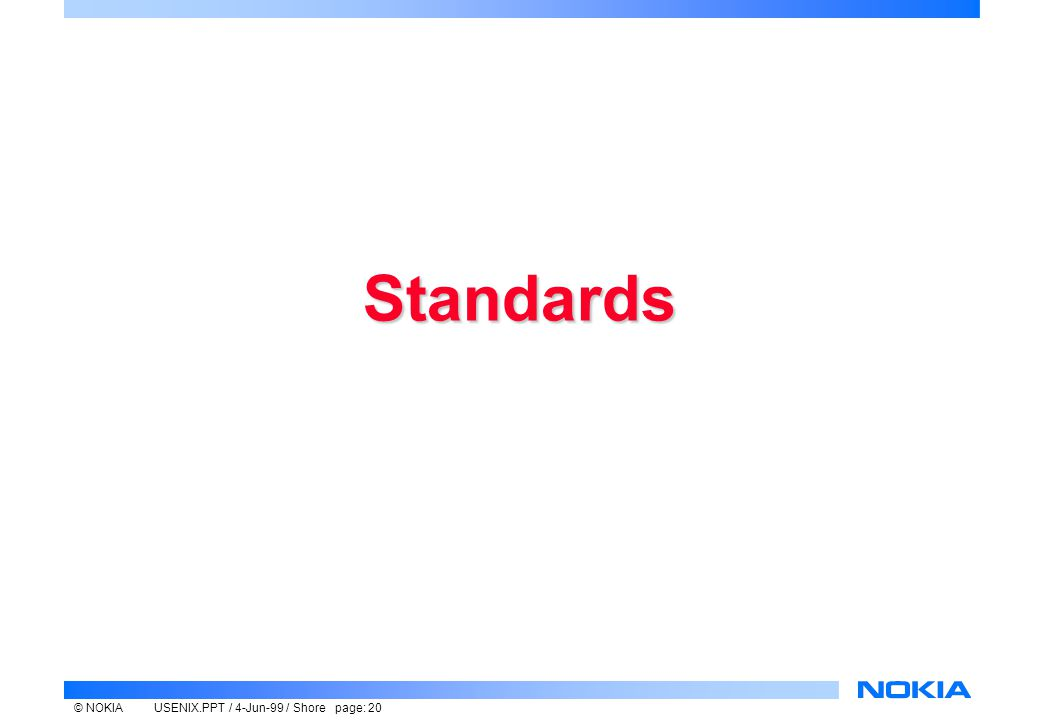 © NOKIAUSENIX.PPT / 4-Jun-99 / Shore page: 20 Standards