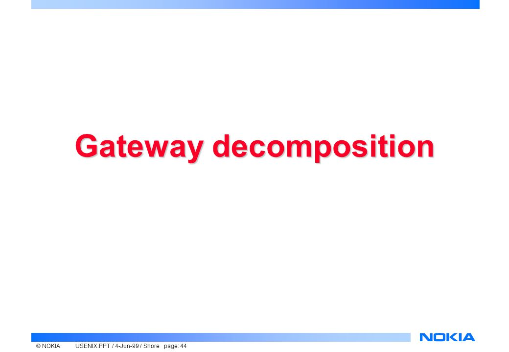 © NOKIAUSENIX.PPT / 4-Jun-99 / Shore page: 44 Gateway decomposition