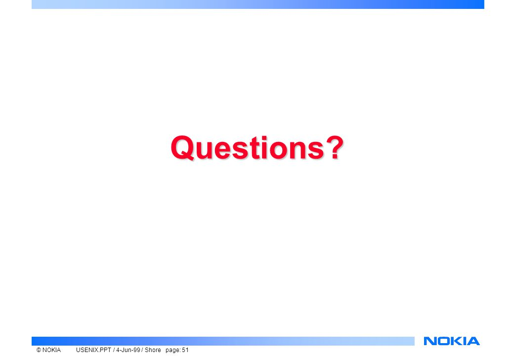 © NOKIAUSENIX.PPT / 4-Jun-99 / Shore page: 51 Questions