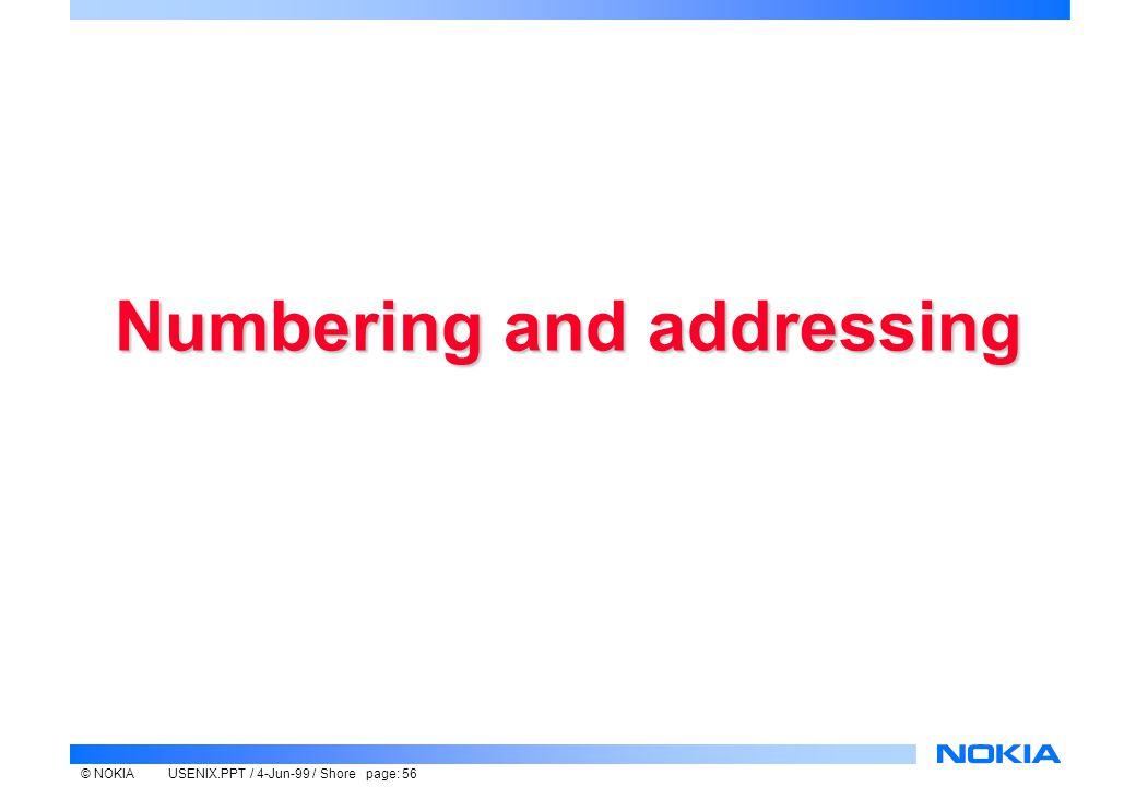 © NOKIAUSENIX.PPT / 4-Jun-99 / Shore page: 56 Numbering and addressing