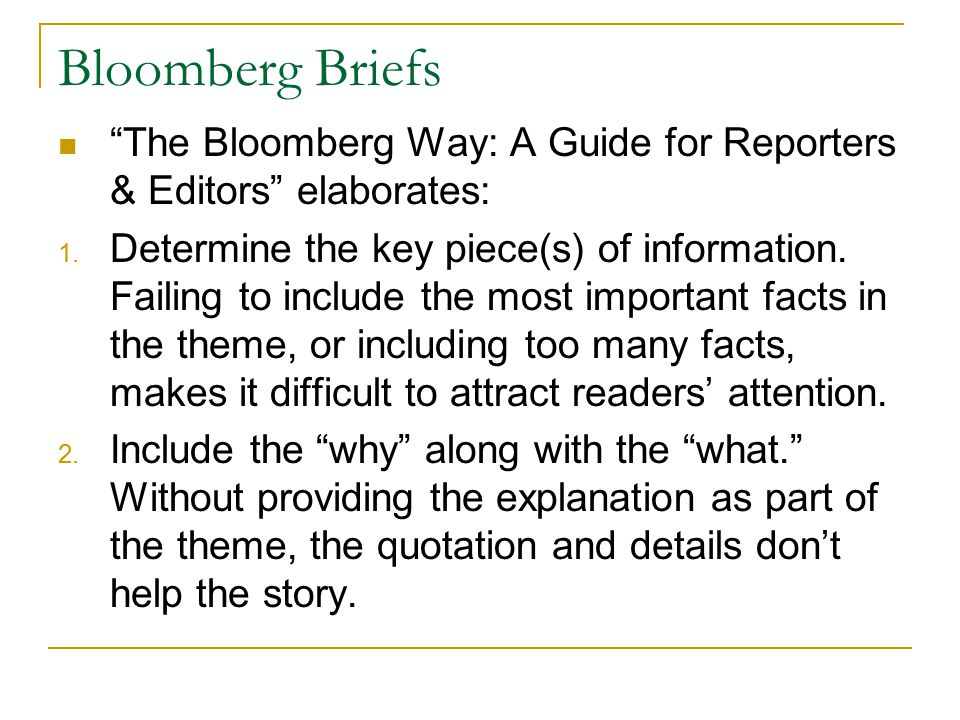 Bloomberg Briefs The Bloomberg Way: A Guide for Reporters & Editors elaborates: 1.