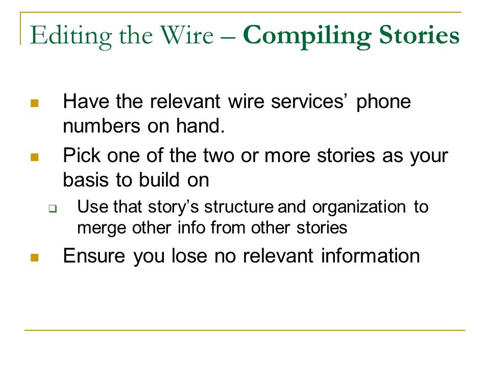 Editing the Wire – Compiling Stories Have the relevant wire services' phone numbers on hand.