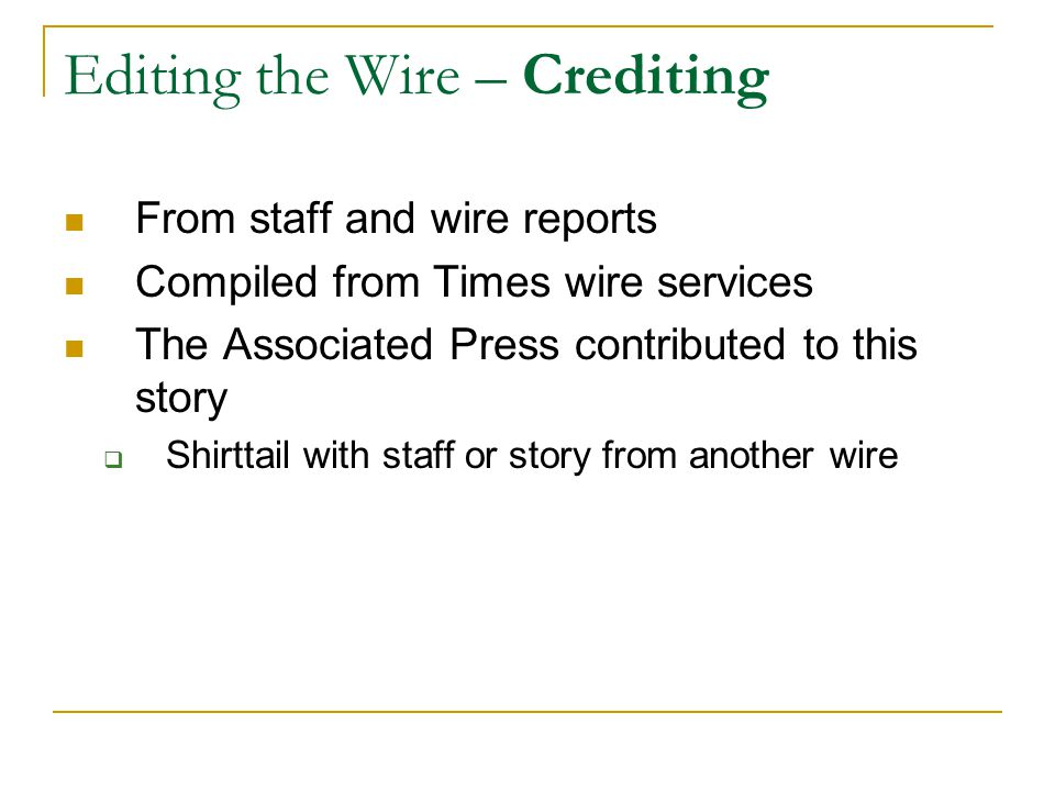 Editing the Wire – Crediting From staff and wire reports Compiled from Times wire services The Associated Press contributed to this story  Shirttail with staff or story from another wire