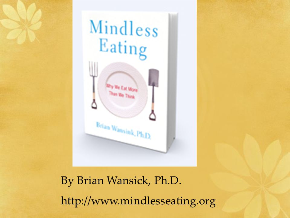 Mindlessly eating better Eating better means different things to different people Reengineer your food environment –Food trade-offs – I can eat X if I do Y, I can have popcorn at the movie, if I have a healthy salad for dinner, etc.