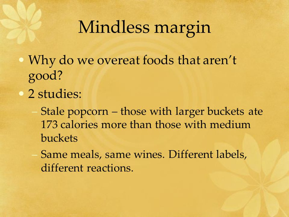 Mindless margin Why do we overeat foods that aren't good.