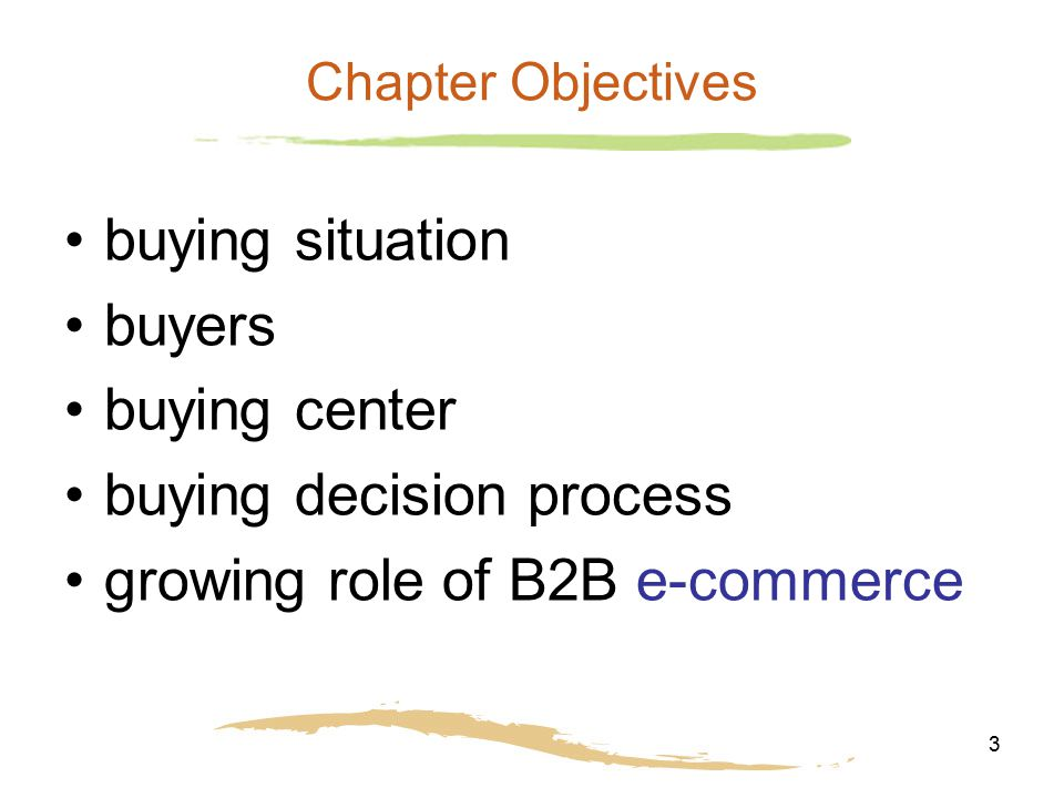 3 Chapter Objectives buying situation buyers buying center buying decision process growing role of B2B e-commerce