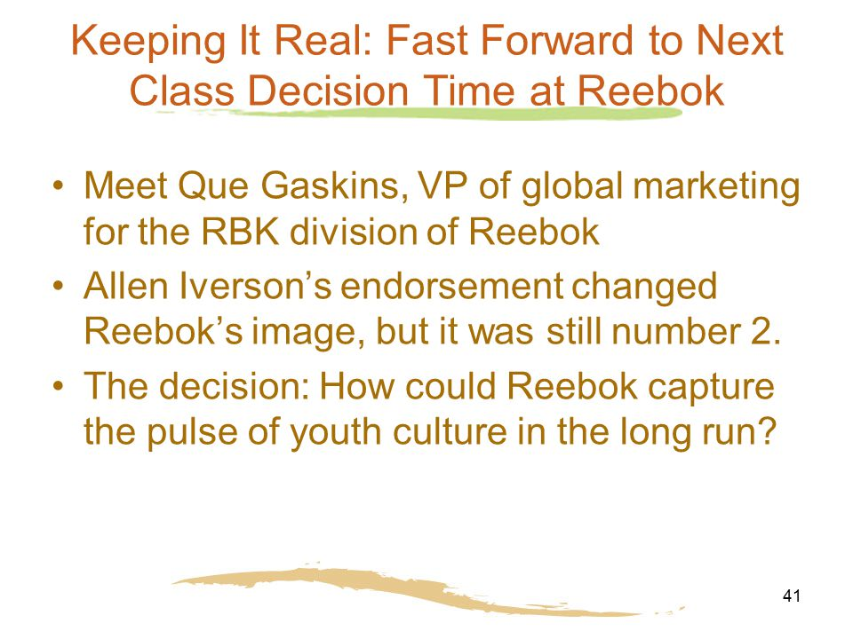 41 Keeping It Real: Fast Forward to Next Class Decision Time at Reebok Meet Que Gaskins, VP of global marketing for the RBK division of Reebok Allen I