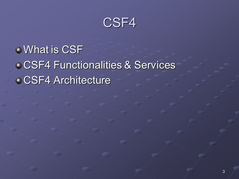 3 CSF4 What is CSF CSF4 Functionalities & Services CSF4 Architecture