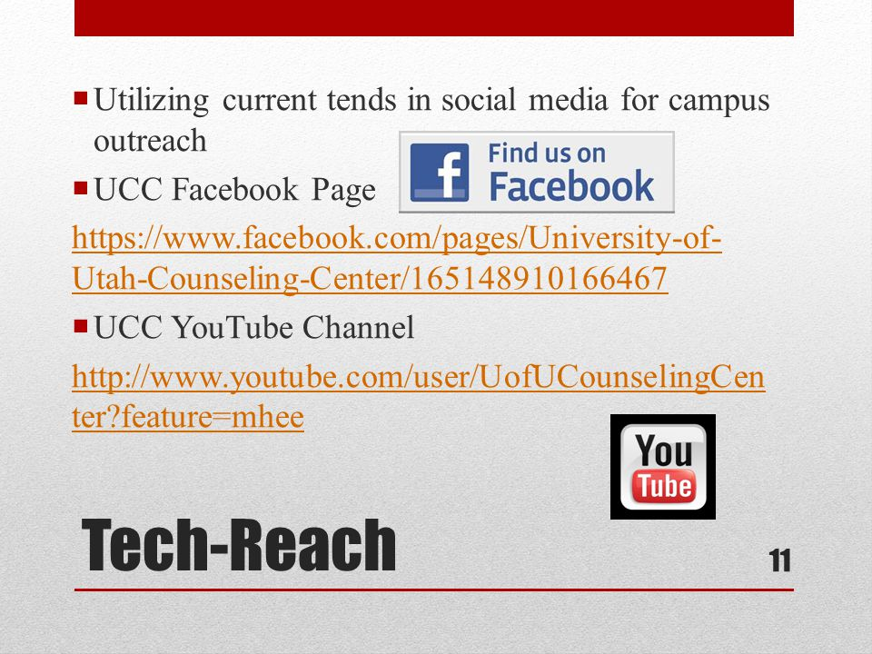 Tech-Reach  Utilizing current tends in social media for campus outreach  UCC Facebook Page https://www.facebook.com/pages/University-of- Utah-Counseling-Center/165148910166467  UCC YouTube Channel http://www.youtube.com/user/UofUCounselingCen ter?feature=mhee 11