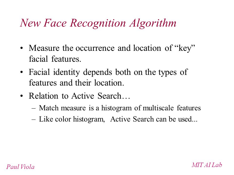 MIT AI Lab Paul Viola New Face Recognition Algorithm Measure the occurrence and location of key facial features.