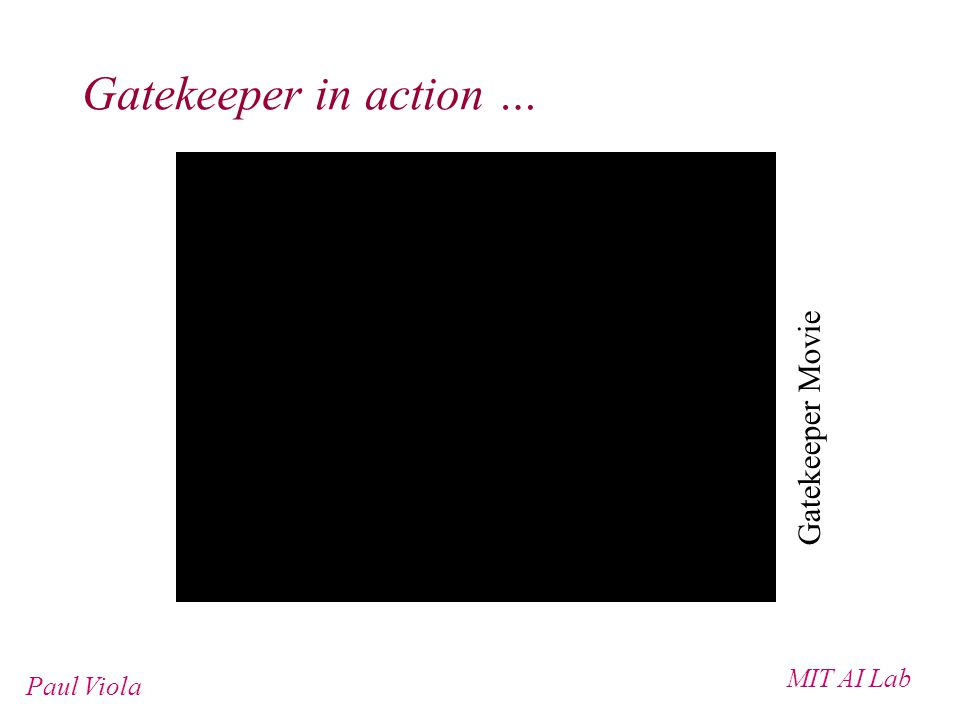 MIT AI Lab Paul Viola Gatekeeper in action … Gatekeeper Movie