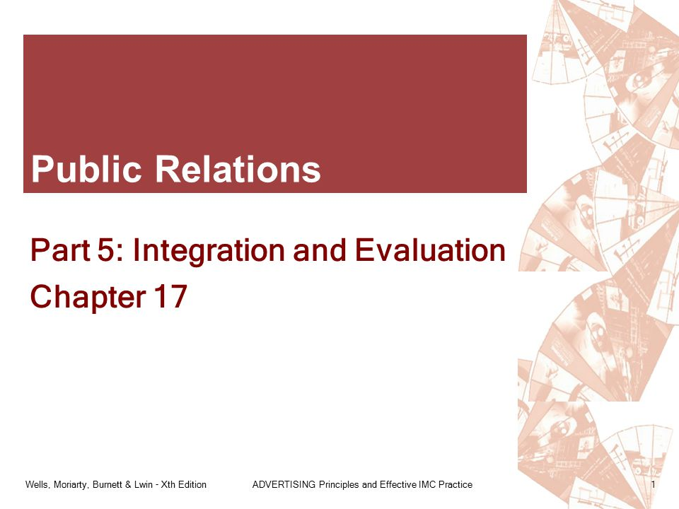 Wells, Moriarty, Burnett & Lwin - Xth EditionADVERTISING Principles and Effective IMC Practice1 Public Relations Part 5: Integration and Evaluation Ch