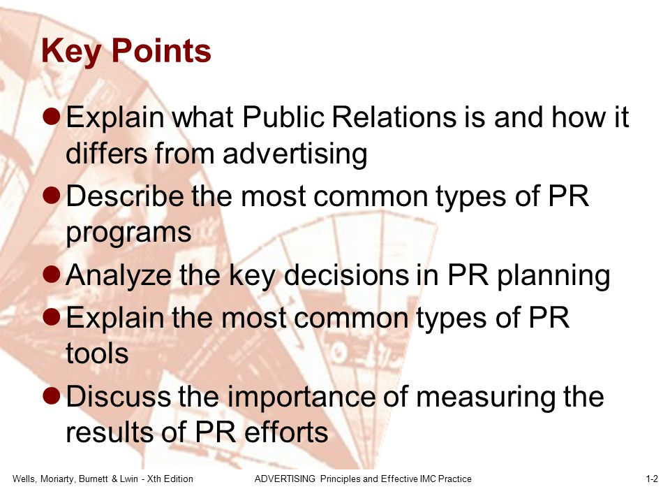 Wells, Moriarty, Burnett & Lwin - Xth EditionADVERTISING Principles and Effective IMC Practice1-2 Key Points Explain what Public Relations is and how
