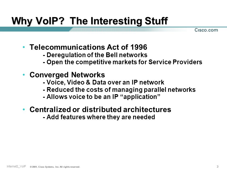© 2001, Cisco Systems, Inc. All rights reserved. 3 3 Internet2_VoIP © 2001, Cisco Systems, Inc. All rights reserved. 3 Why VoIP? The Interesting Stuff