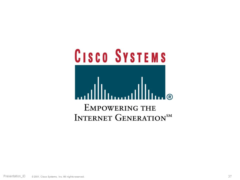 37 Presentation_ID © 2001, Cisco Systems, Inc. All rights reserved.