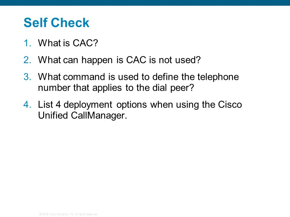 © 2006 Cisco Systems, Inc. All rights reserved. Self Check 1.What is CAC.
