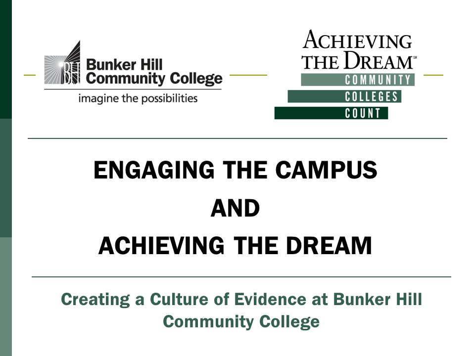 ENGAGING THE CAMPUS AND ACHIEVING THE DREAM Creating a Culture of Evidence at Bunker Hill Community College