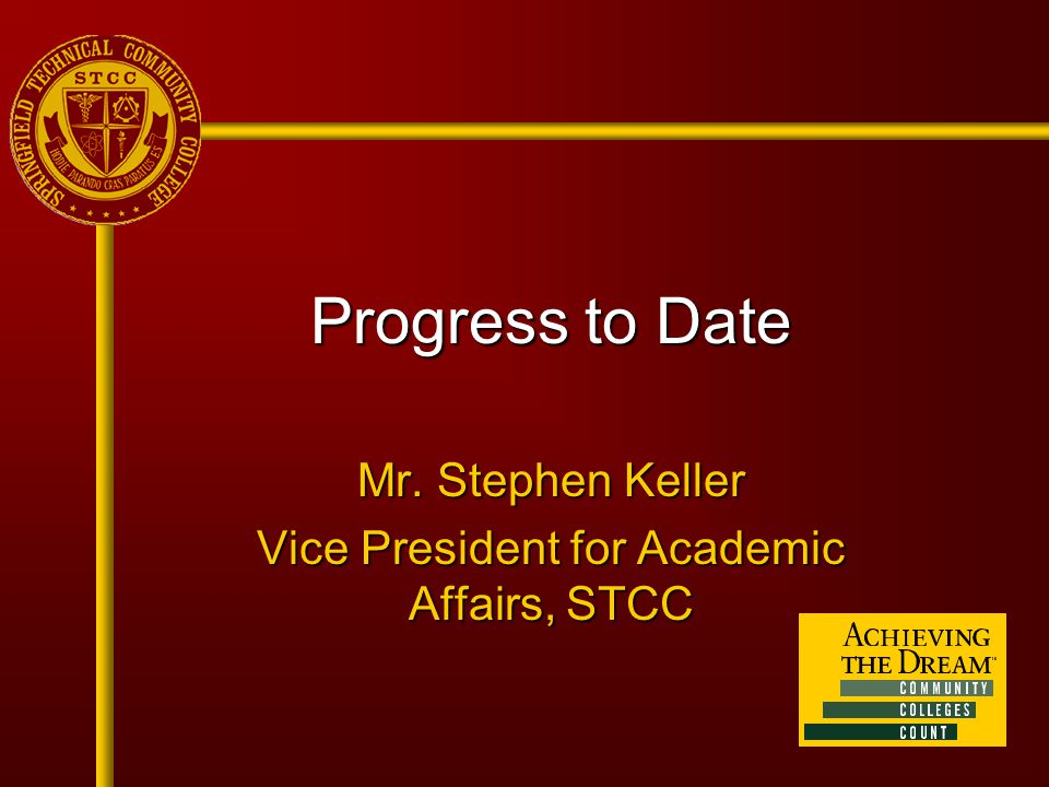 Progress to Date Mr. Stephen Keller Vice President for Academic Affairs, STCC