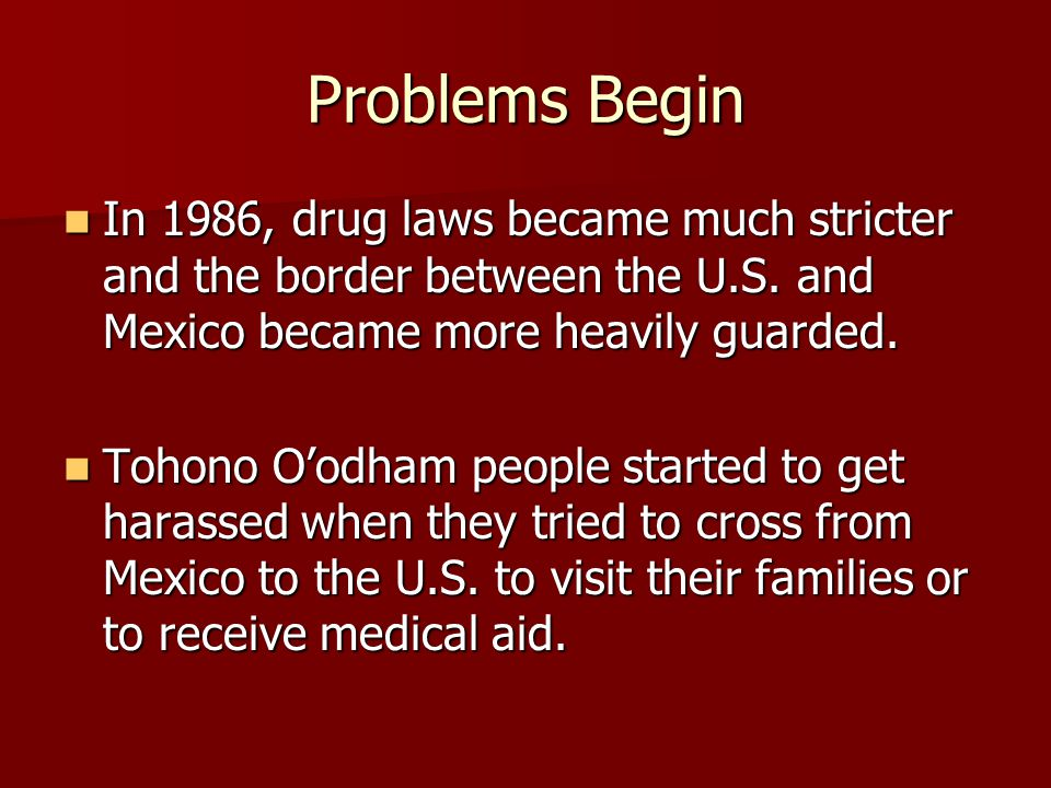 Problems Begin In 1986, drug laws became much stricter and the border between the U.S.