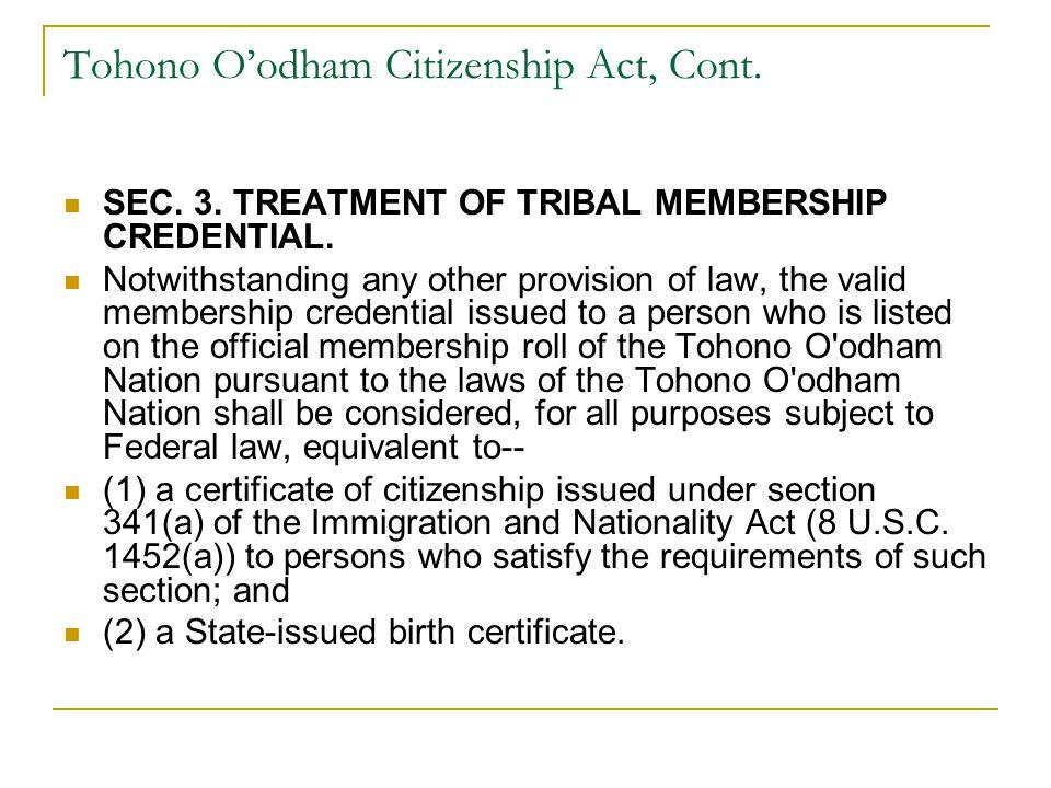 Tohono O'odham Citizenship Act, Cont. SEC. 3. TREATMENT OF TRIBAL MEMBERSHIP CREDENTIAL.