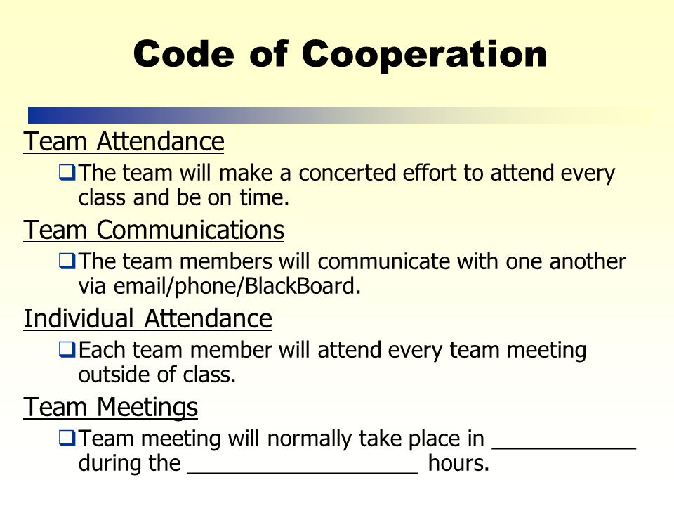 Exercise  AS A TEAM use 5 minutes to discuss your individual Code of Cooperation elements and come to an agreement as to the ones everyone would like to include in your team's Code of Cooperation.