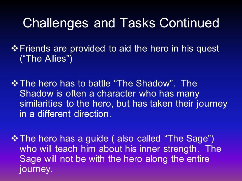 """Challenges and Tasks Continued  Friends are provided to aid the hero in his quest (""""The Allies"""")  The hero has to battle """"The Shadow"""". The Shadow is"""